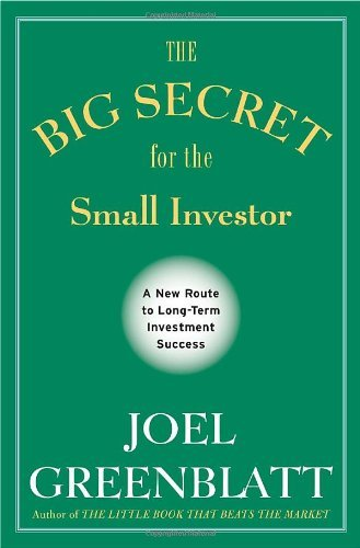 By Joel Greenblatt - The Big Secret for the Small Investor: A New Route to Long-Term Investment Success (3/13/11)