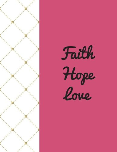 Faith Hope Love: Quote journal Notebook Composition Book Inspirational Quotes Lined Notebook (8.5