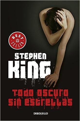 Todo Oscuro Sin Estrellas Full Dark No Stars Spanish Edition Stephen King 9786073152433 Amazon Books