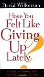 : Have You Felt Like Giving Up Lately?