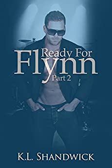 Ready For Flynn, Part 2 : A Rockstar Romance (The Ready For Flynn Series) by [Shandwick, K. L.]