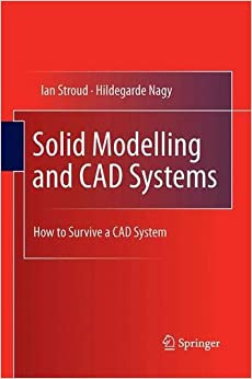 Book Solid Modelling and CAD Systems: How to Survive a CAD System