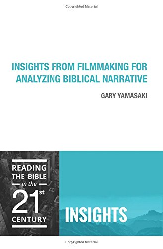Insights from Filmmaking for Analyzing Biblcal Narrative (Reading the Bible in the Twenty-First Century: Insights)