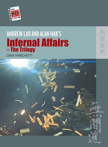 Andrew Lau and Alan Mak's Infernal Affairs_the Trilogy (The New Hong Kong Cinema)