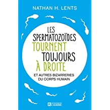Les spermatozoïdes tournent toujours à droite (French Edition)