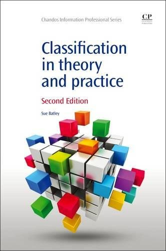 Classification in Theory and Practice, Second Edition (Chandos Information Professional Series)