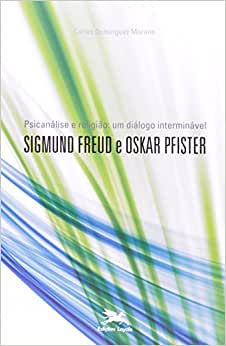 Psicanálise e religião: um diálogo interminável: Sigmund Freud e Oskar Pfister