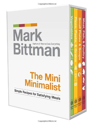 The Mini Minimalist: Simple Recipes for Satisfying Meals by Mark Bittman
