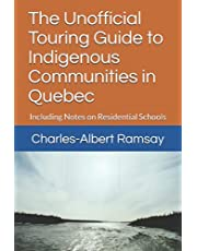 The Unofficial Touring Guide to Indigenous Communities in Quebec: Including Notes on Residential Schools