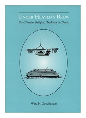 Under Heaven's Brow: Pre-Christian Religious Tradition in Chuuk (Memoirs of the American Philosophical Society)