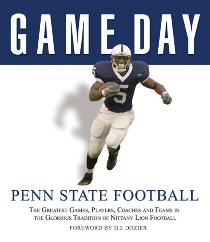 Game Day: Penn State Football: The Greatest Games, Players, Coaches and Teams in the Glorious Tradition of Nittany Lion Football
