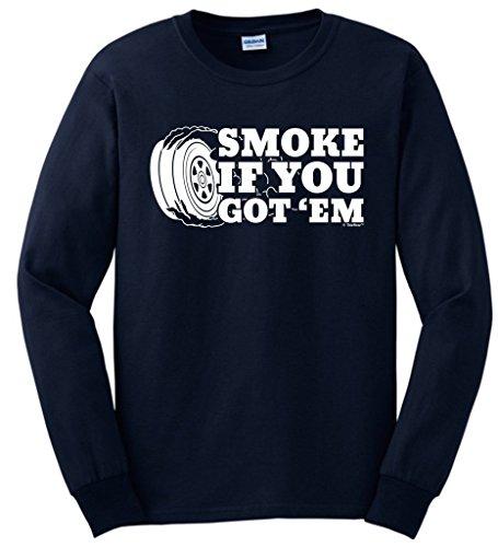 Car Lover Racing Gift Smoke if You Got 'Em Long Sleeve T-Shirt Small Navy