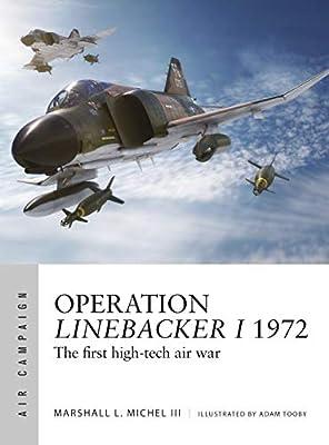 Operation Linebacker I 1972: The first high-tech air war (Air Campaign Book 8)