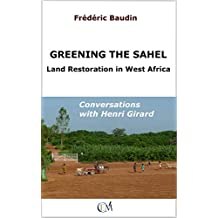 Greening the Sahel - Land Restoration in West Africa: Conversations with Henri Girard