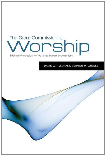 The Great Commission to Worship: Biblical Principles for...