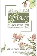 Breathing Grace - KJV: A 50 Day Prayer & Bible Study Paperback
