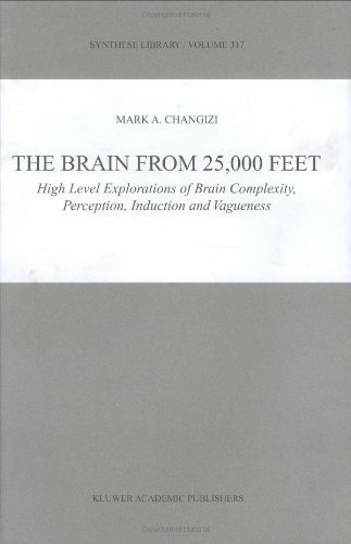 Download The Brain from 25,000 Feet: High Level Explorations of Brain Complexity, Perception, Induction and Vagueness (Synthese Library) Pdf