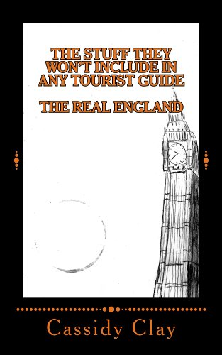 The Stuff They Won't Include in Any Tourist Guide: The Real England (Clay Cassidy)