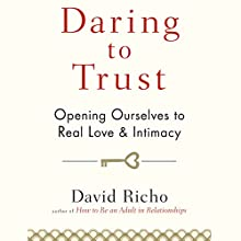Daring to Trust: Opening Ourselves to Real Love and Intimacy Audiobook by David Richo Narrated by Tom Pile