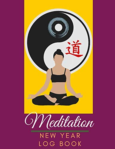 Meditation New Year Log Book: See Good in All Things Meditation New Year Log book Journal A Place to Track Your Daily Meditation Journey and Self Exploration Color Palette