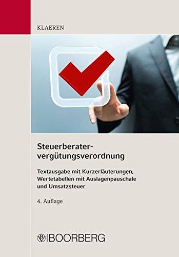 Steuerberatervergütungsverordnung: Textausgabe mit Kurzerläuterungen Wertetabellen mit Auslagenpauschale und Umsatzsteuer