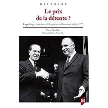 Le prix de la détente?: La politique française en Hongrie et en Roumanie (1968-1977) (Histoire) (French Edition)