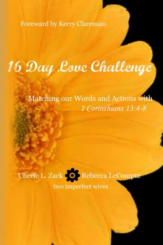 16 Day Love Challenge: Matching our Words and Actions with 1 Corinthians 13:4-8
