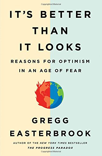 It's Better Than It Looks: Reasons for Optimism in an Age of Fear cover