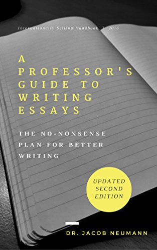 A Professor's Guide to Writing Essays: The No-Nonsense Plan for Better Writing