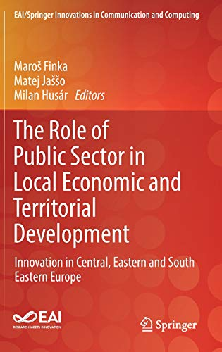 The Role of Public Sector in Local Economic and Territorial Development: Innovation in Central, Eastern and South Eastern Europe (EAI/Springer Innovations in Communication and Computing) (Role Of Public Sector In The Economy)