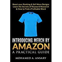 Merch by Amazon: Introducing Merch by Amazon: A Practical Guide: Boost your Ranking & Sell More Designs: Learn the Secrets of Keyword Research & How to Find a Profitable Word