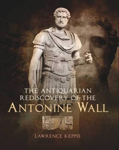The Antiquarian Rediscovery of the Antonine Wall