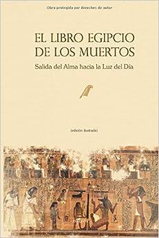 El Libro Egipcio de los Muertos: Salida del Alma hacia la