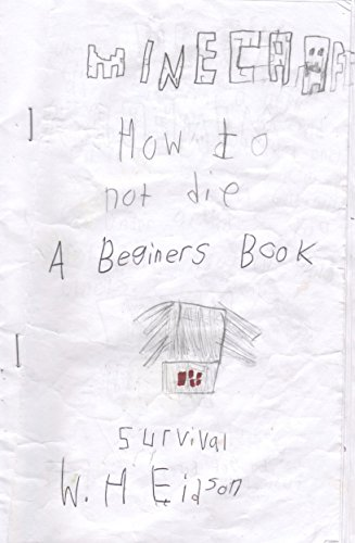 How Not To Die In Minecraft: An Unofficial Beginner Book On Survival (Best House To Build In Minecraft Survival)