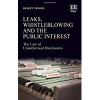 Leaks, Whistleblowing and the Public Interest: The Law of Unauthorised Disclosures