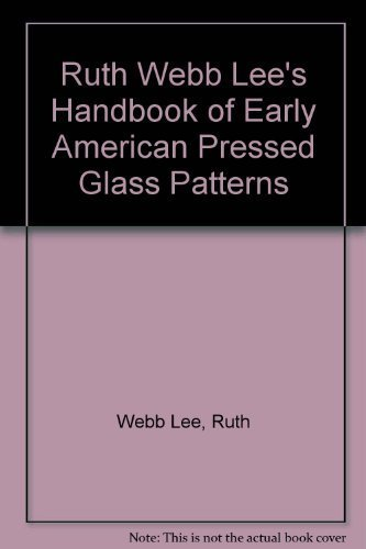 Antique Pressed Glass Patterns - Ruth Webb Lee's Handbook of Early American Pressed Glass Patterns