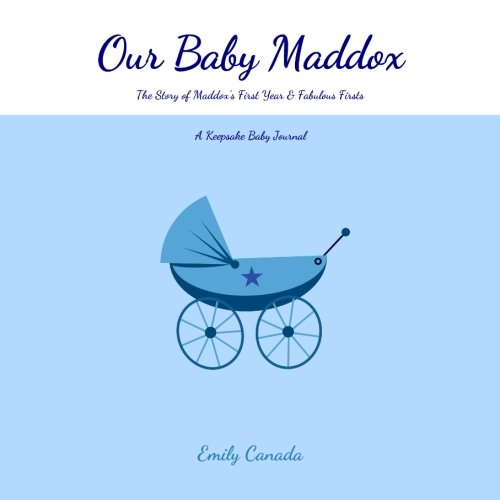 Our Baby Maddox, The Story of Maddox's First Year and Fabulous Firsts: A Keepsake Baby Journal (Our Baby Boy / Memory Book)