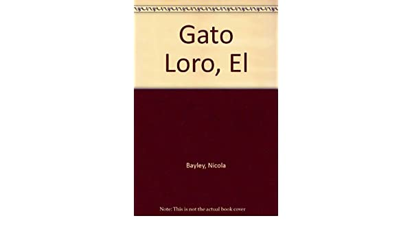 Gato Loro, El (Spanish Edition): Nicola Bayley: 9788426435989: Amazon.com: Books