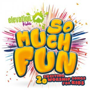 Elevation Kids - So Much Fun 20 Exciting Worship Songs for Kids Cd