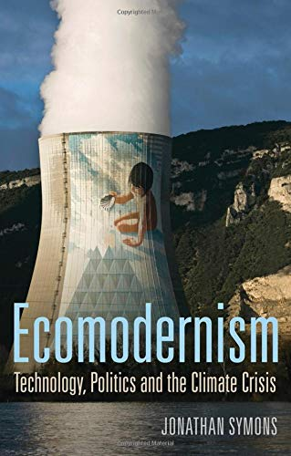 Ecomodernism  Technology Politics And The Climate Crisis