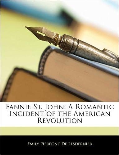 Free mobile epub ebook downloads Fannie St. John: A Romantic Incident of the American Revolution 1144938813 PDF