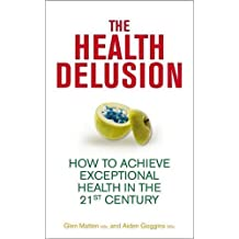 The Health Delusion: How to Achieve Exceptional Health in the 21st Century by Glen Matten (2012-05-18)