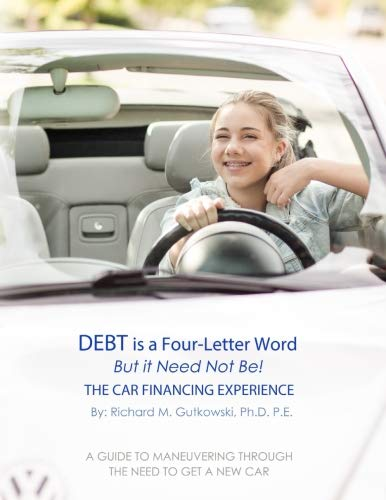 [B.O.O.K] Debt is a Four-Letter Word, But it Need Not Be!: The Car Financing Experience (Volume 2)<br />P.P.T