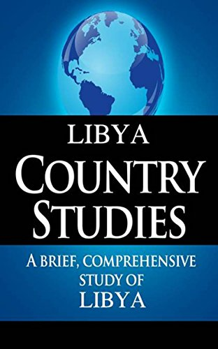 LIBYA Country Studies: A brief, comprehensive study of Libya