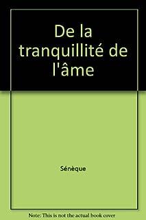 De la tranquillité de l'âme, Sénèque (0004 av. J.-C.-0065)