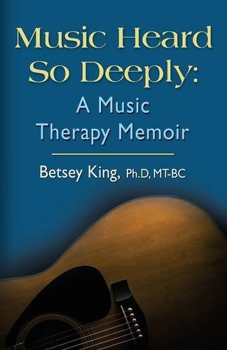 Music Heard So Deeply: A Music Therapy Memoir