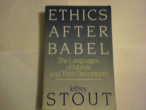 ETHICS AFTER BABEL - The Languages of Morals and Their Discontents by Beacon Press