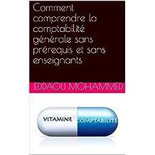 Comment comprendre la comptabilité générale sans prérequis et sans enseignants (Bilan comptable t. 1) (French Edition)