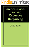 Unions, Labor Law and Collective Bargaining