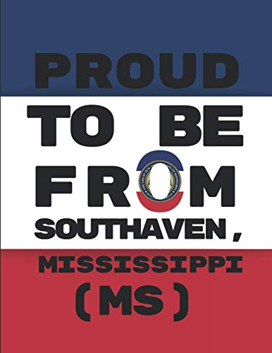 Proud To Be From Southaven, Mississippi (MS): Note Book ()